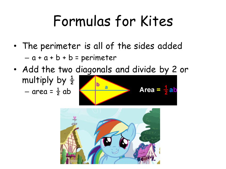 Formulas for Kites The perimeter is all of the sides added