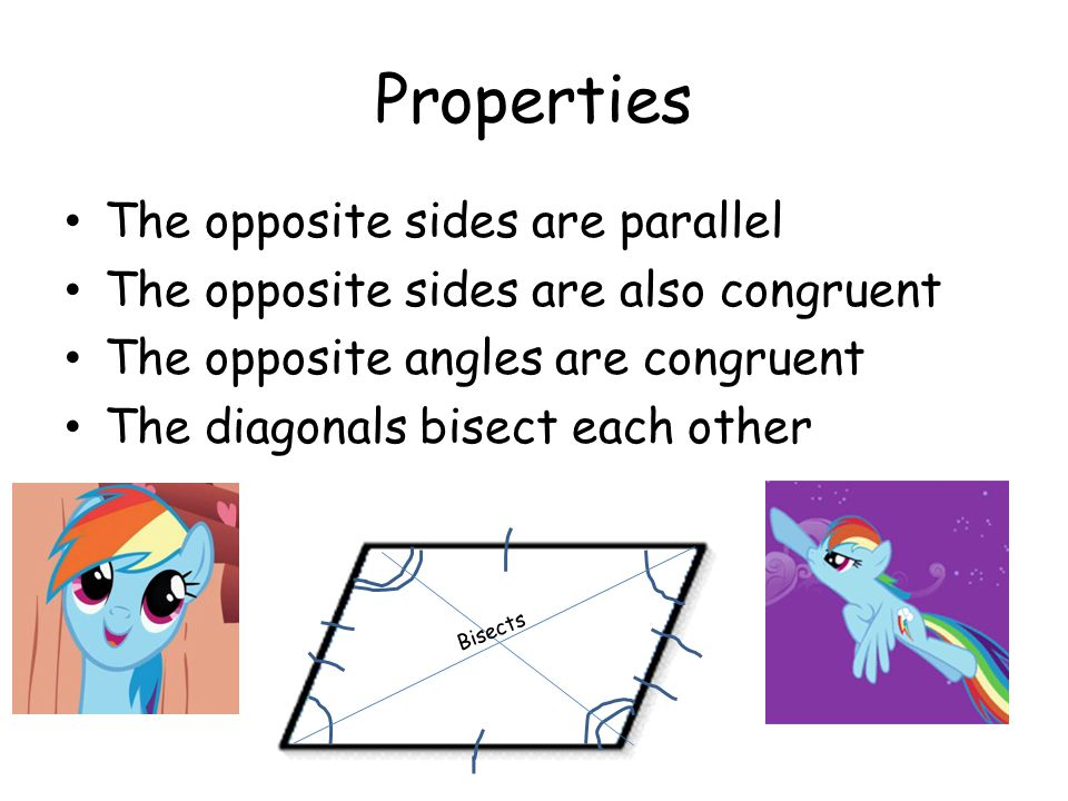 Properties The opposite sides are parallel