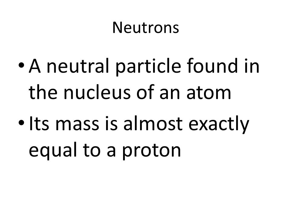 A neutral particle found in the nucleus of an atom