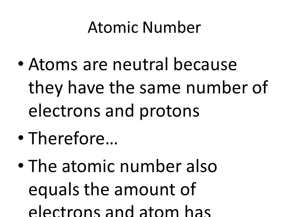 The atomic number also equals the amount of electrons and atom has