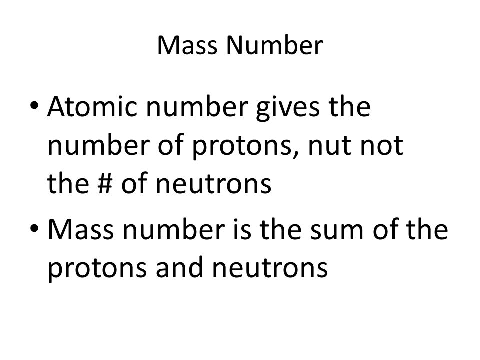 Atomic number gives the number of protons, nut not the # of neutrons