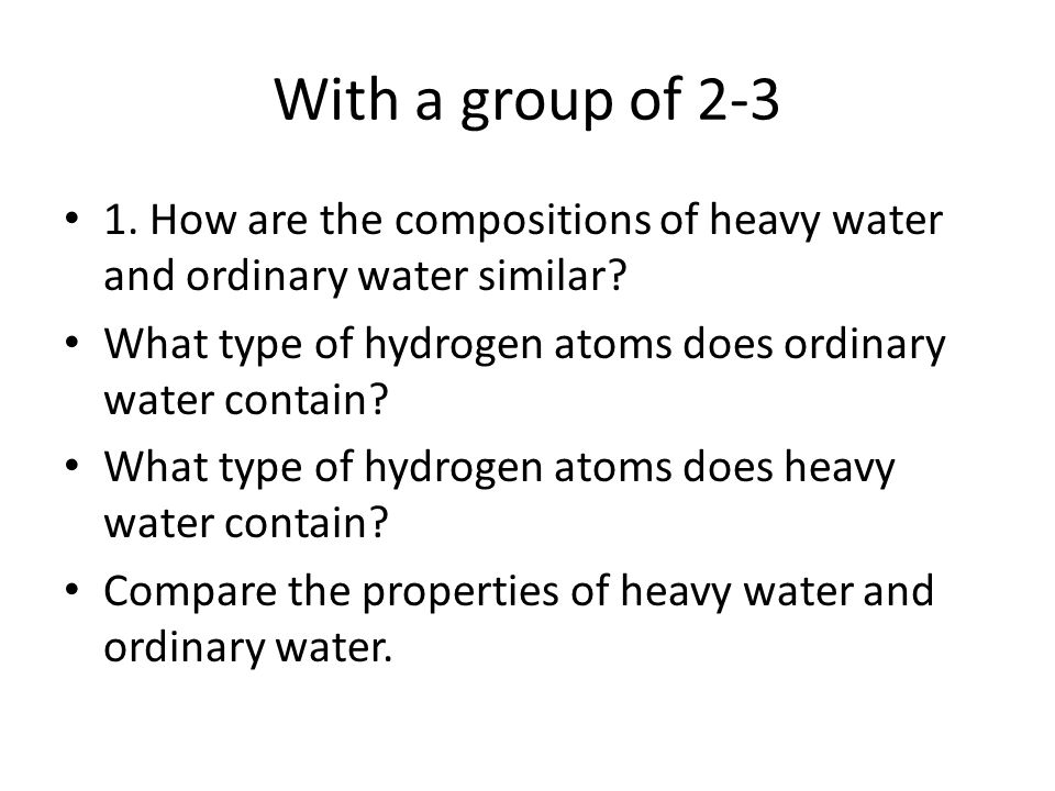 With a group of How are the compositions of heavy water and ordinary water similar What type of hydrogen atoms does ordinary water contain