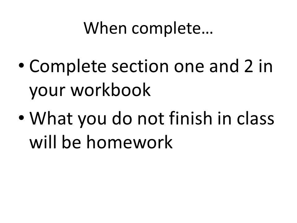 Complete section one and 2 in your workbook