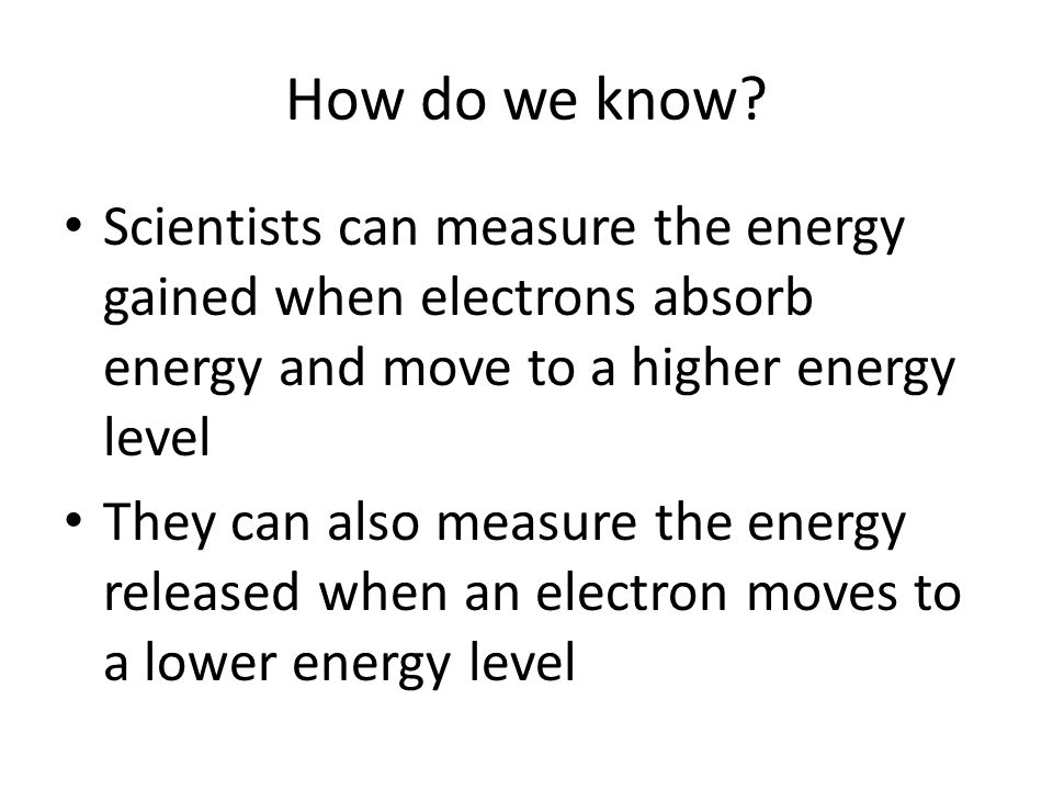 How do we know Scientists can measure the energy gained when electrons absorb energy and move to a higher energy level.