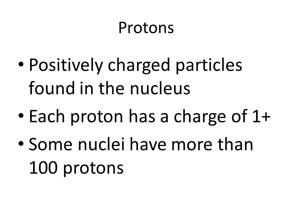 Positively charged particles found in the nucleus