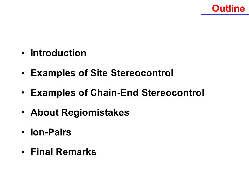 Outline Introduction. Examples of Site Stereocontrol. Examples of Chain-End Stereocontrol. About Regiomistakes.
