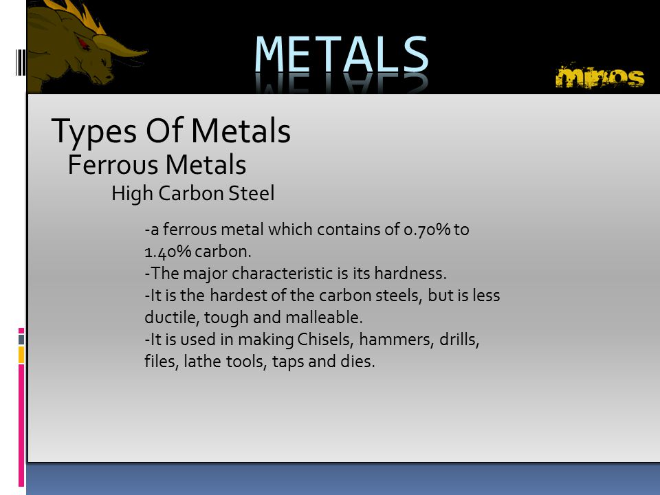 METALS Types Of Metals Ferrous Metals High Carbon Steel
