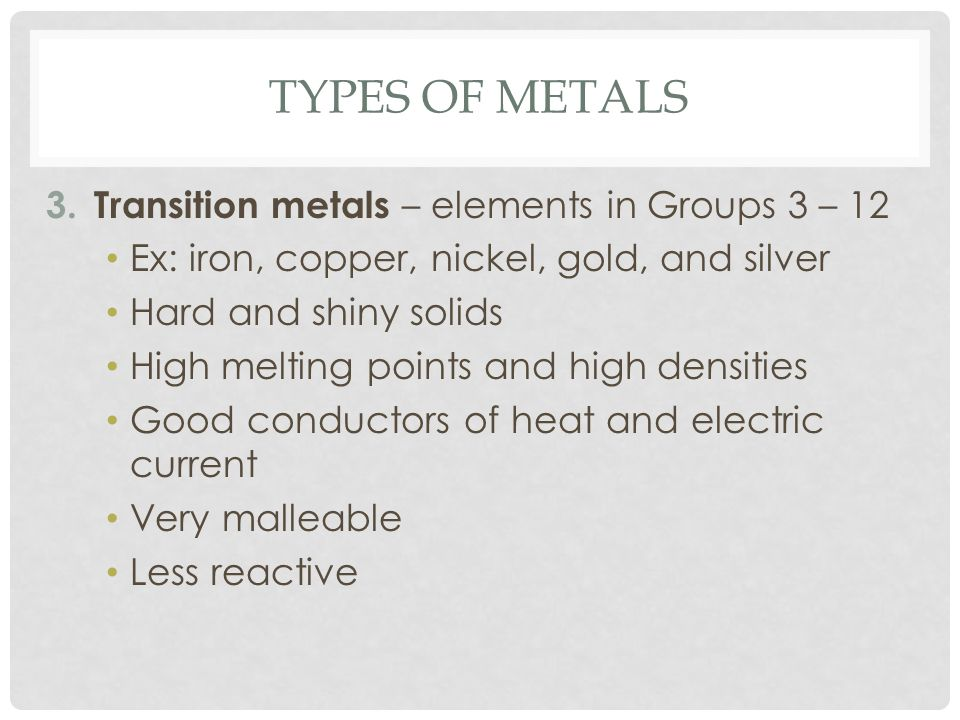 Types of Metals Transition metals – elements in Groups 3 – 12