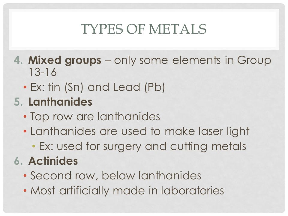 Types of metals Mixed groups – only some elements in Group 13-16