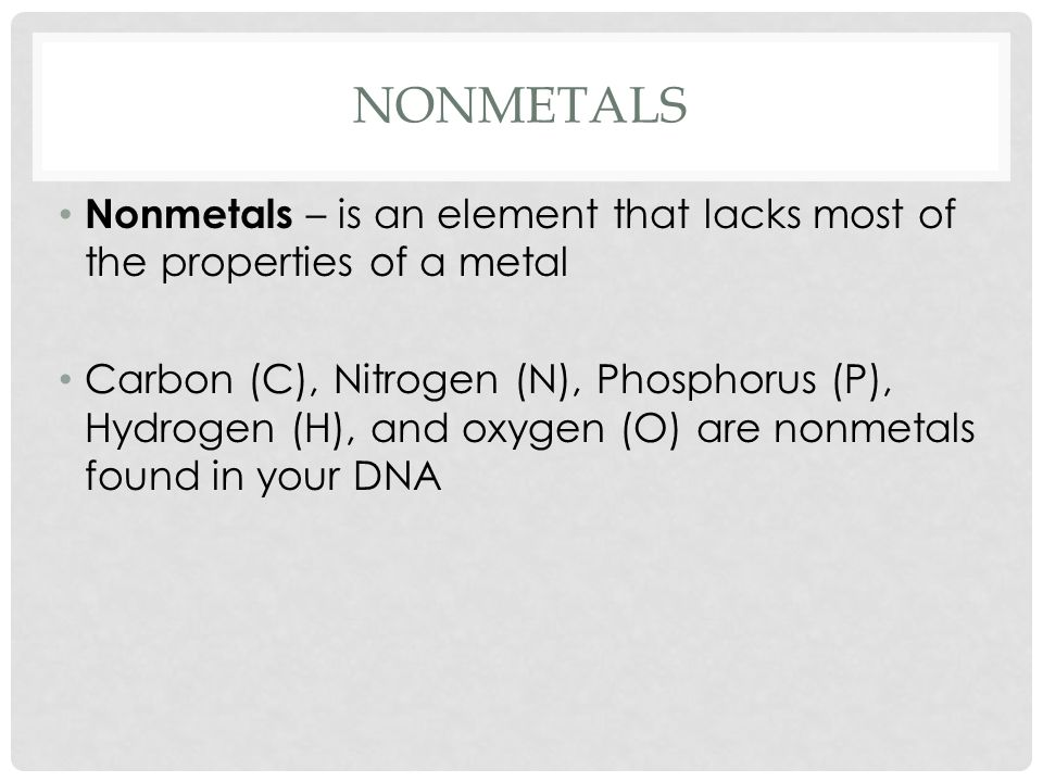 Nonmetals Nonmetals – is an element that lacks most of the properties of a metal.