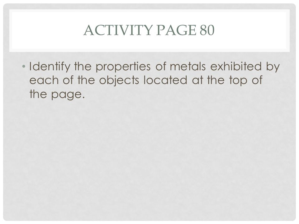 Activity page 80 Identify the properties of metals exhibited by each of the objects located at the top of the page.