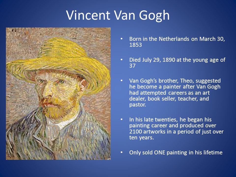 Vincent Van Gogh Born in the Netherlands on March 30, 1853