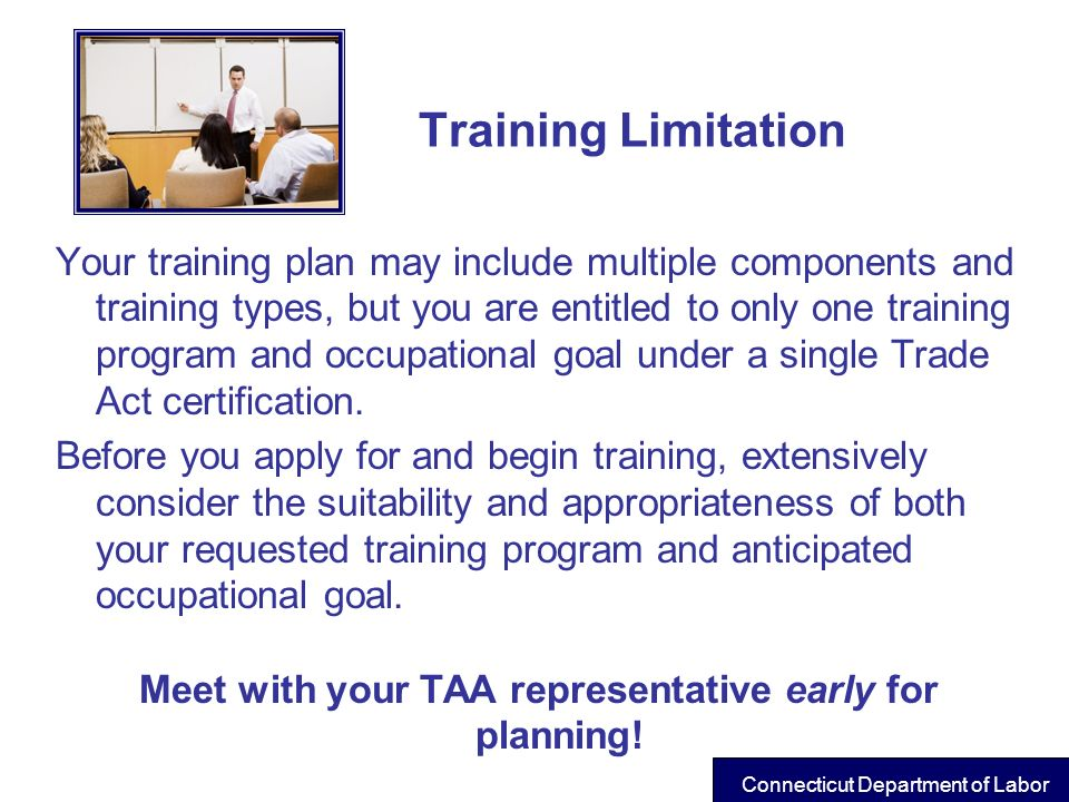 Meet with your TAA representative early for planning!