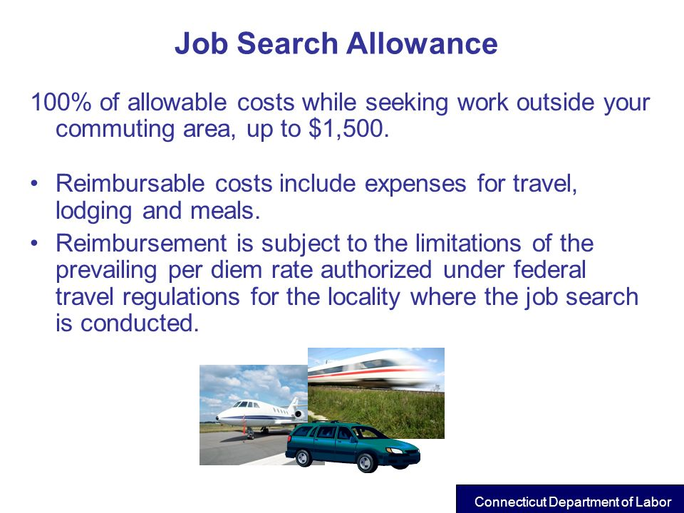 Job Search Allowance 100% of allowable costs while seeking work outside your commuting area, up to $1,500.