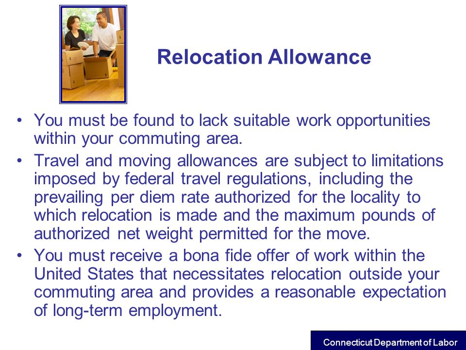 Relocation Allowance You must be found to lack suitable work opportunities within your commuting area.