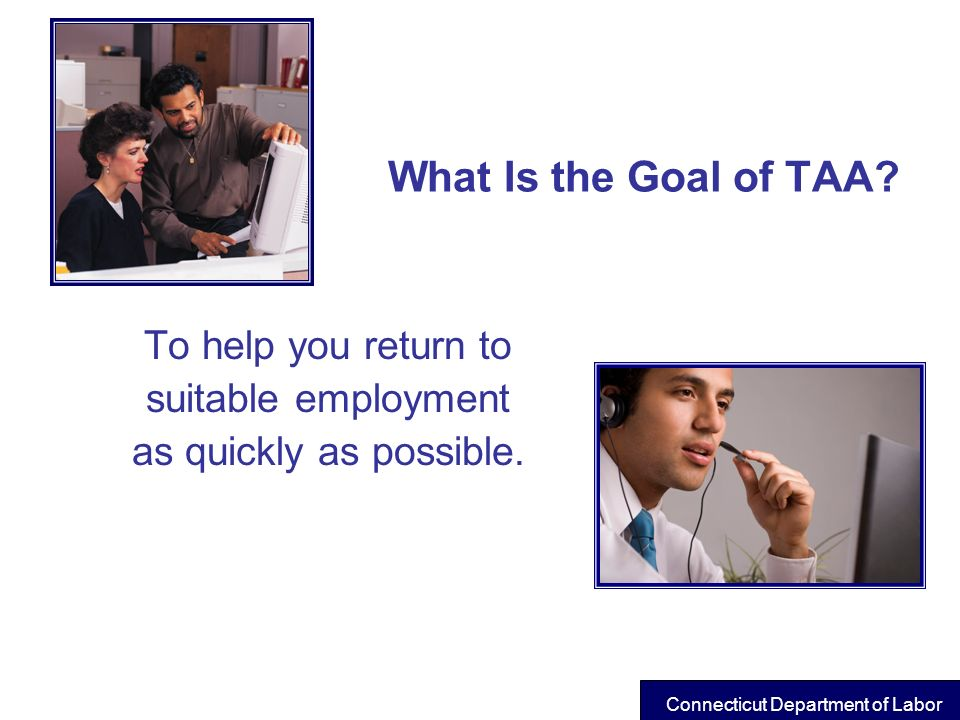 What Is the Goal of TAA To help you return to suitable employment
