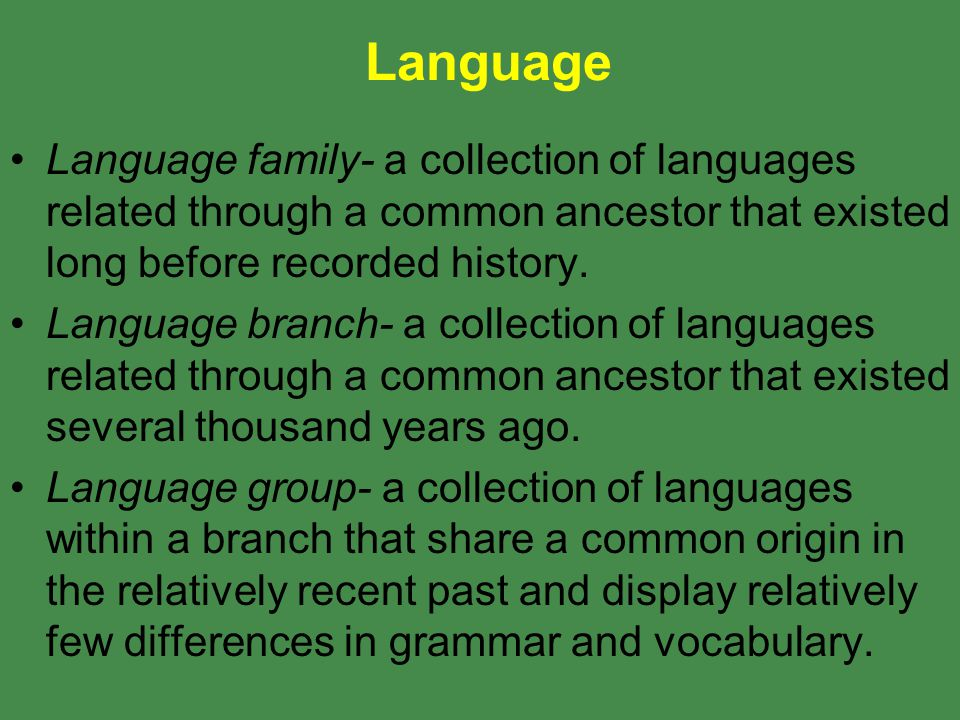 Language Language family- a collection of languages related through a common ancestor that existed long before recorded history.