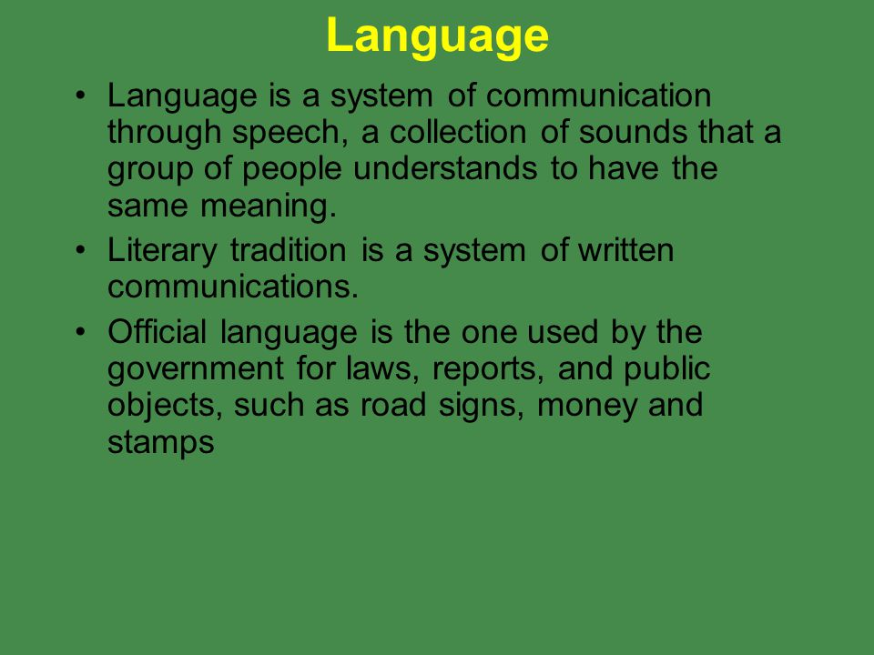 Language Language is a system of communication through speech, a collection of sounds that a group of people understands to have the same meaning.