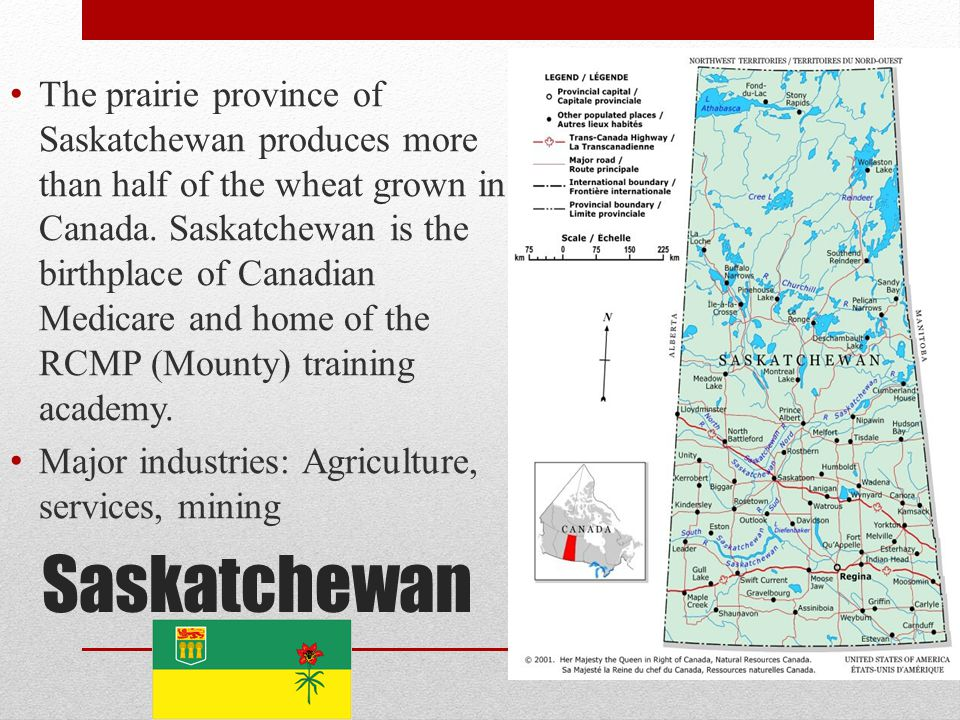 The prairie province of Saskatchewan produces more than half of the wheat grown in Canada. Saskatchewan is the birthplace of Canadian Medicare and home of the RCMP (Mounty) training academy.