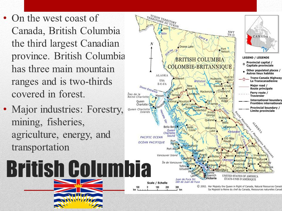 On the west coast of Canada, British Columbia is the third largest Canadian province. British Columbia has three main mountain ranges and is two-thirds covered in forest.