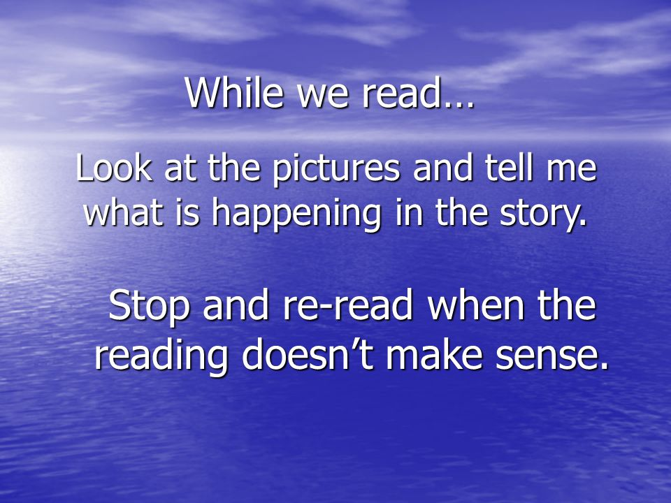 Stop and re-read when the reading doesn't make sense.
