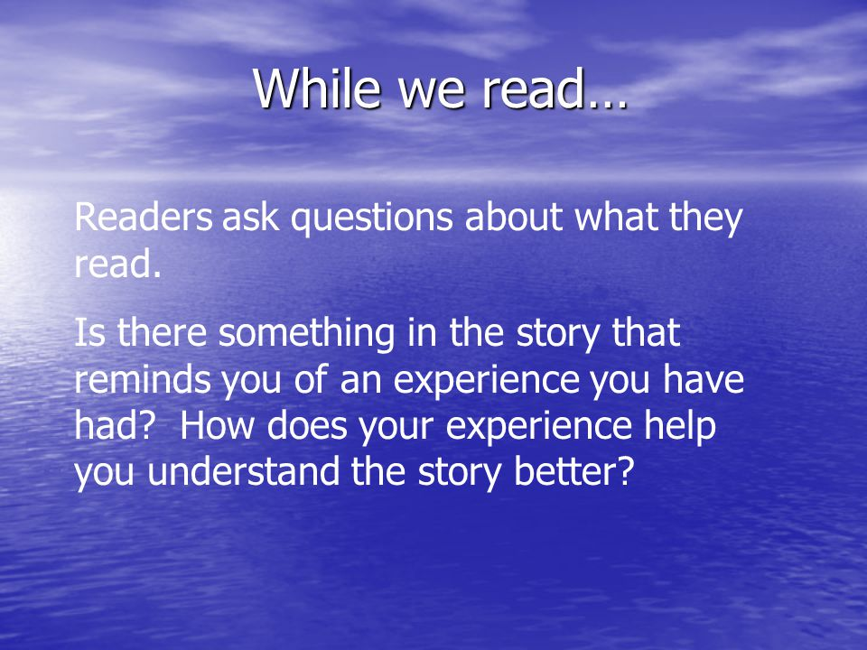 While we read… Readers ask questions about what they read.
