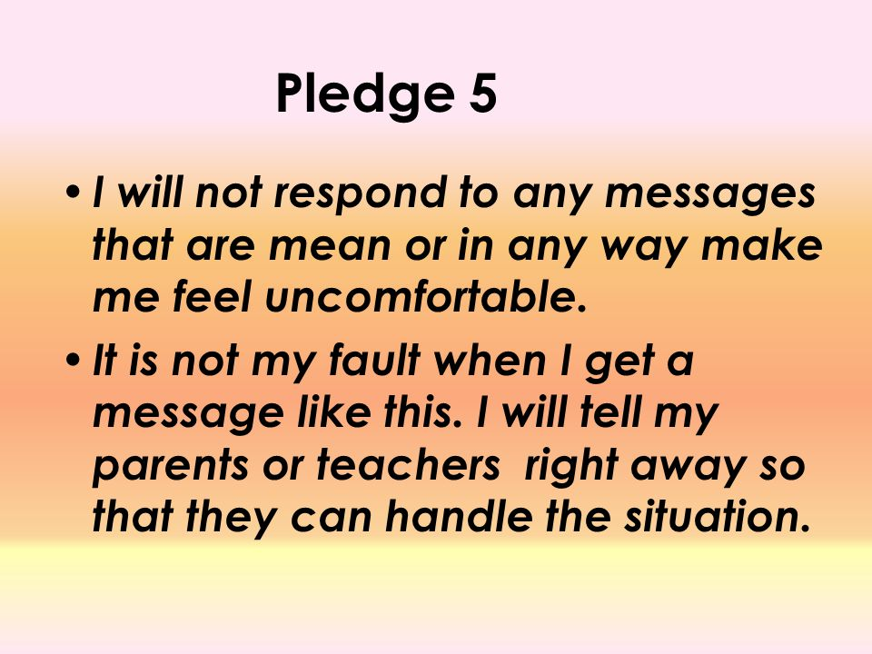 Pledge 5 I will not respond to any messages that are mean or in any way make me feel uncomfortable.