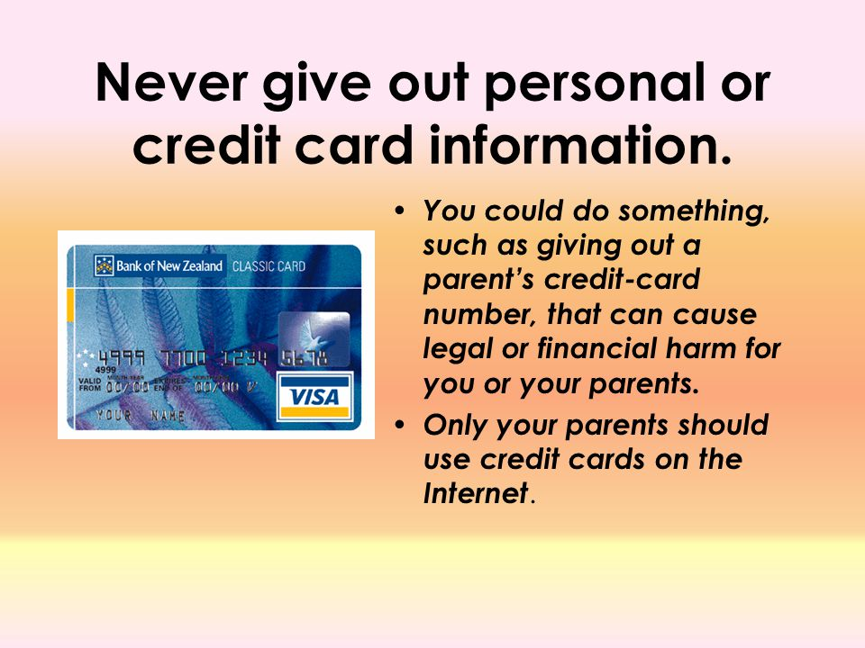 Never give out personal or credit card information.