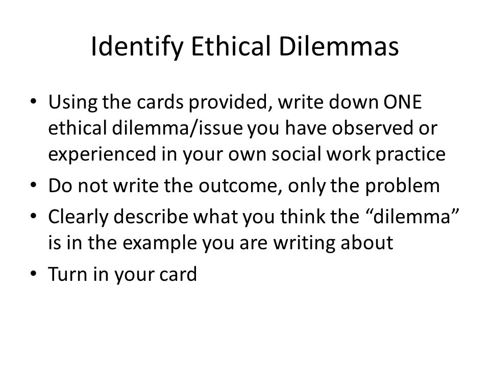 ethical dilemma in social work This essay will explore an ethical dilemma reaching an ethical resolution using steinman's framework for decision making, social work ethics and values showing how these are underpinned in practice and using pcs analysis, reflecting on the ways in which inequality and discrimination impinges on clients' life's.
