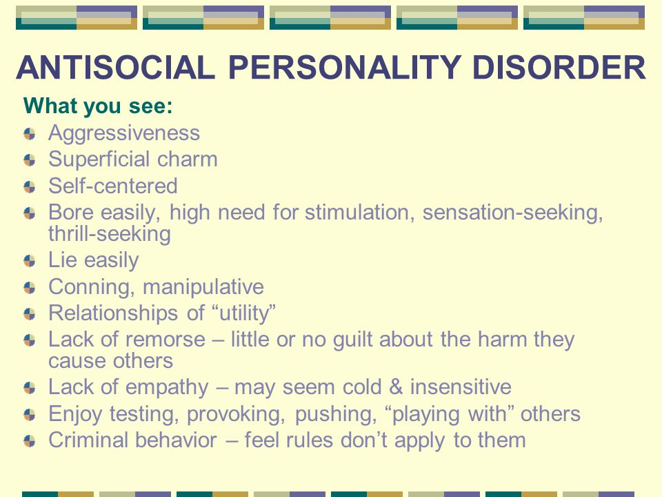 common symptoms of antisocial personality disorder Antisocial personality disorder involves psychiatric conditions where a  men are  at a greater risk than women, and the condition is common among  additional  symptoms of antisocial personality disorder may include.