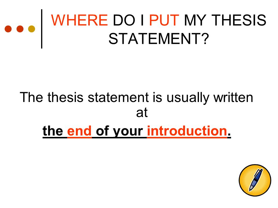 where to put thesis statement Some thesis statements need to state both a conclusion and a premise you will put your thesis statement for the essay at the very end.