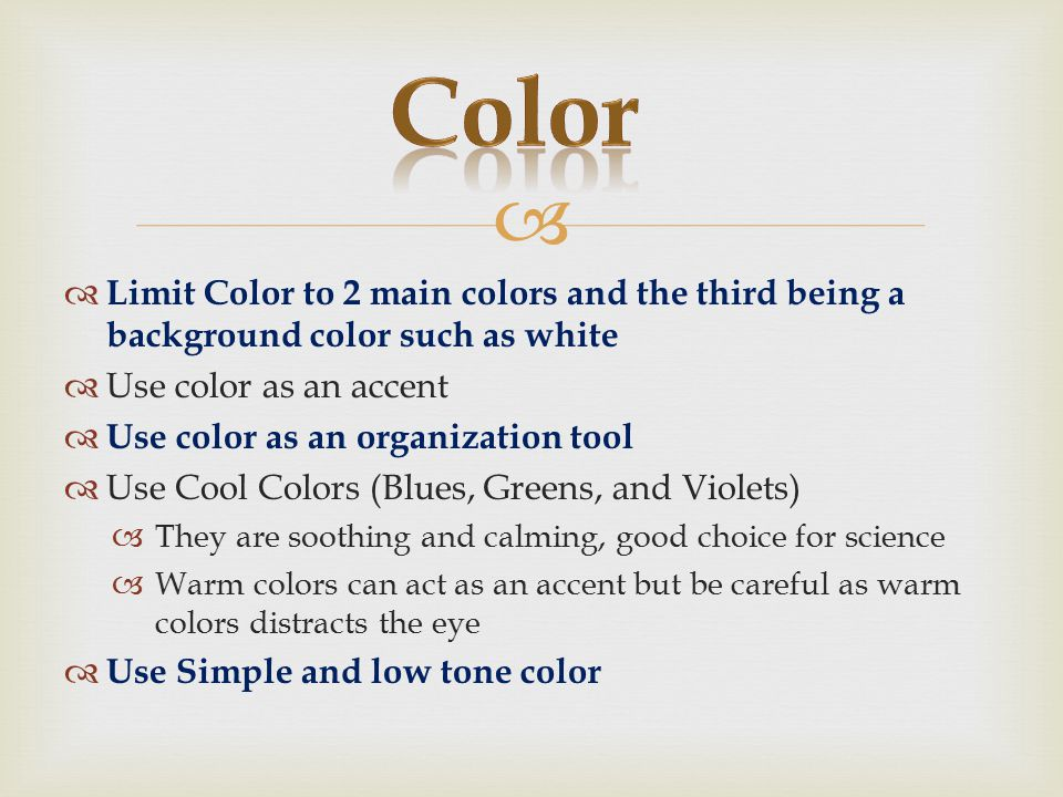 Color Limit Color to 2 main colors and the third being a background color such as white. Use color as an accent.