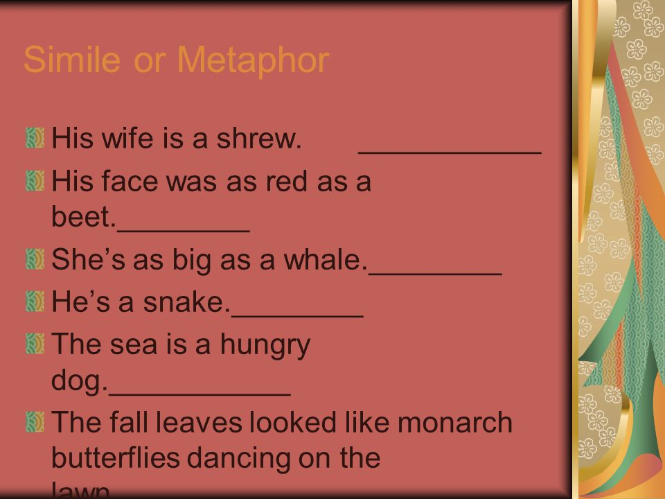 Simile or Metaphor His wife is a shrew. ___________