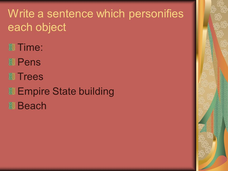 Write a sentence which personifies each object
