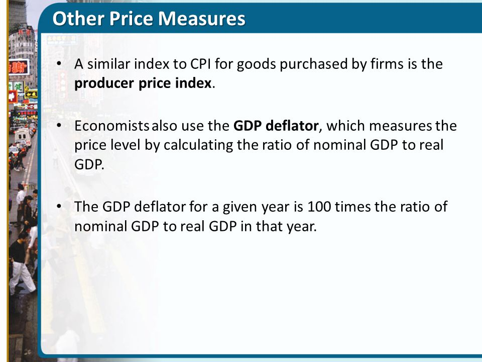 Other Price Measures A similar index to CPI for goods purchased by firms is the producer price index.