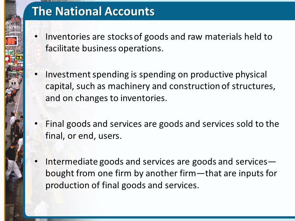 The National Accounts Inventories are stocks of goods and raw materials held to facilitate business operations.