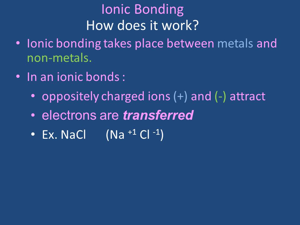 Ionic Bonding How does it work