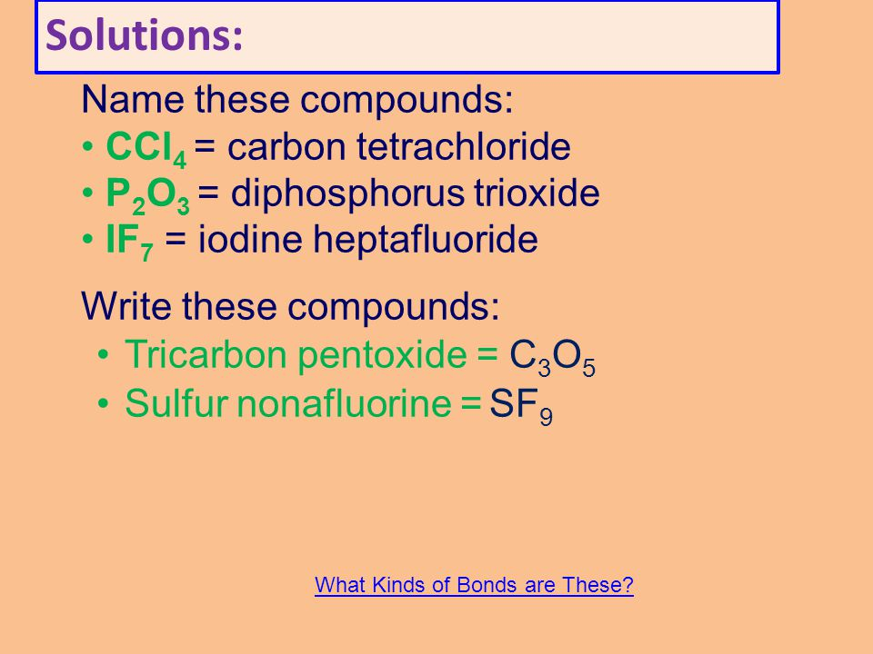 Solutions: Name these compounds: CCl4 = carbon tetrachloride