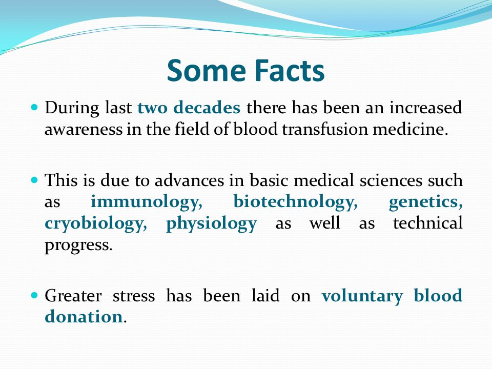 Some Facts During last two decades there has been an increased awareness in the field of blood transfusion medicine.