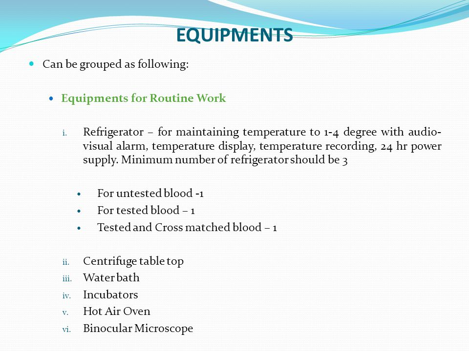 EQUIPMENTS Can be grouped as following: Equipments for Routine Work