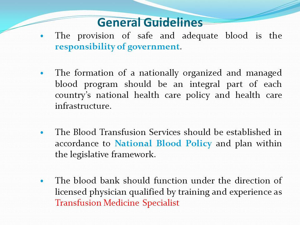 General Guidelines The provision of safe and adequate blood is the responsibility of government.