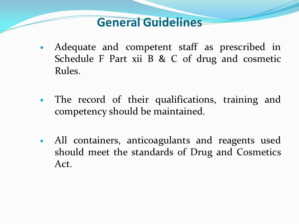 General Guidelines Adequate and competent staff as prescribed in Schedule F Part xii B & C of drug and cosmetic Rules.