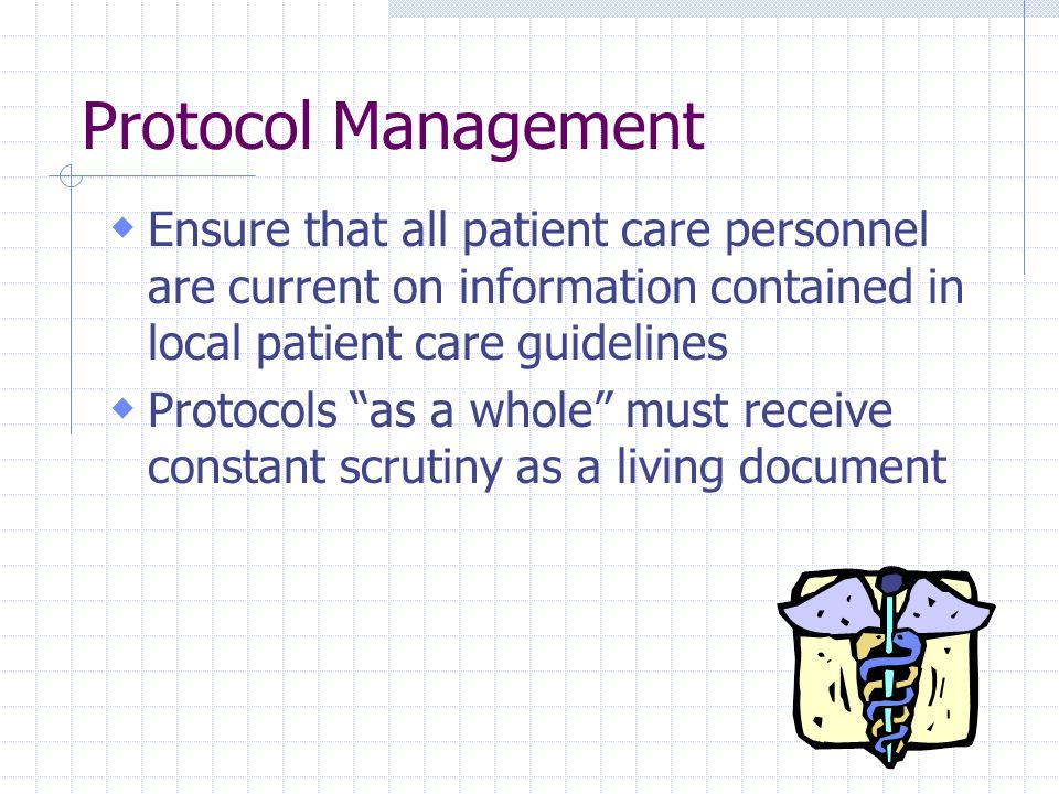 Protocol Management Ensure that all patient care personnel are current on information contained in local patient care guidelines.