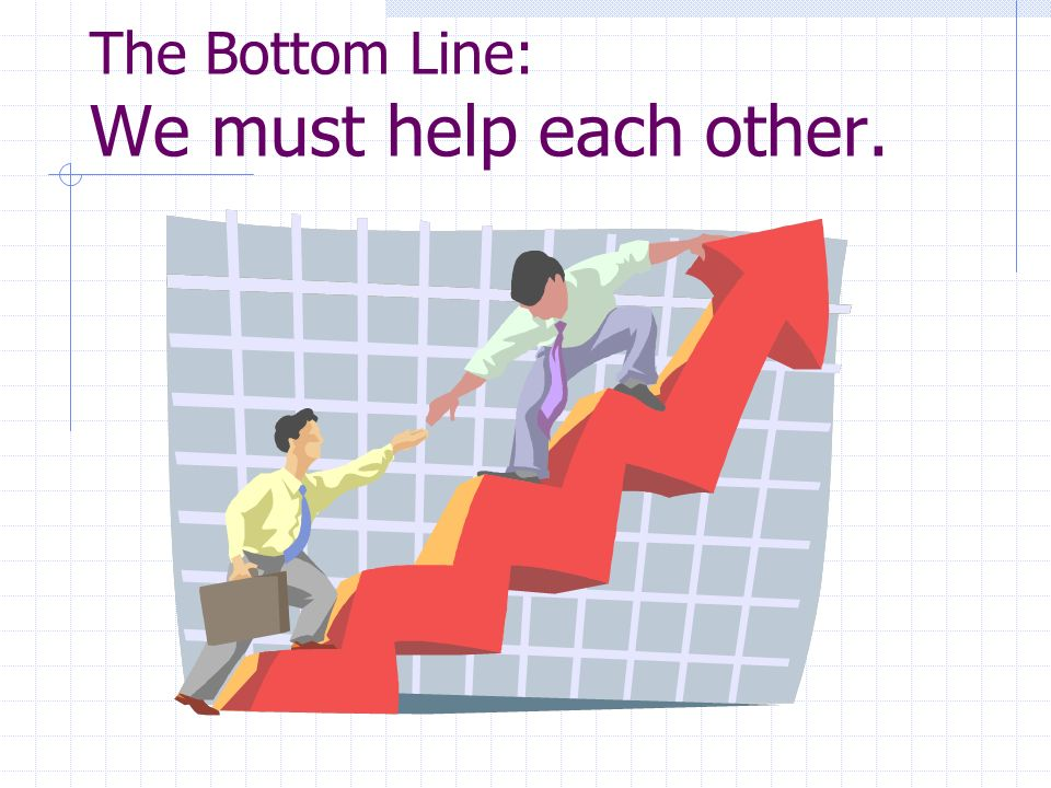 The Bottom Line: We must help each other.