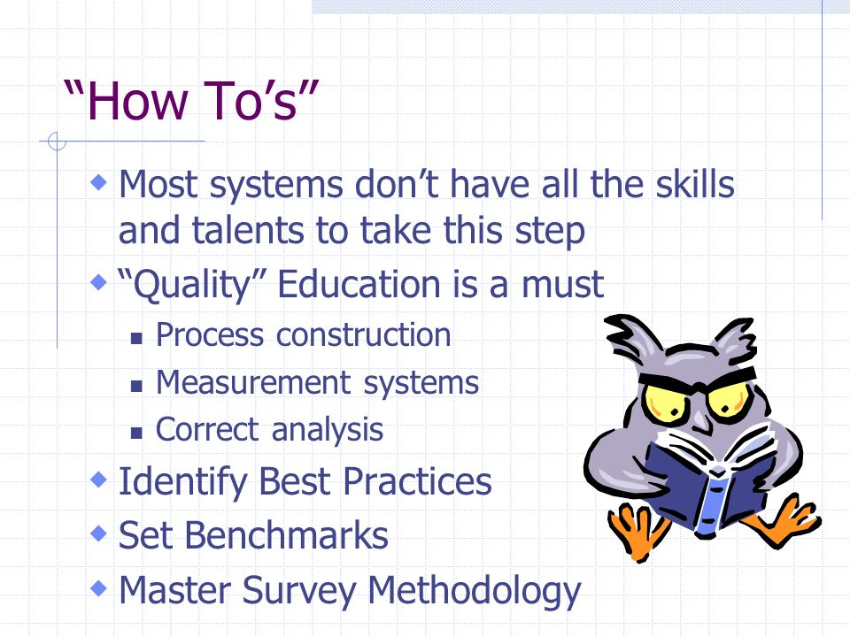 How To's Most systems don't have all the skills and talents to take this step. Quality Education is a must.