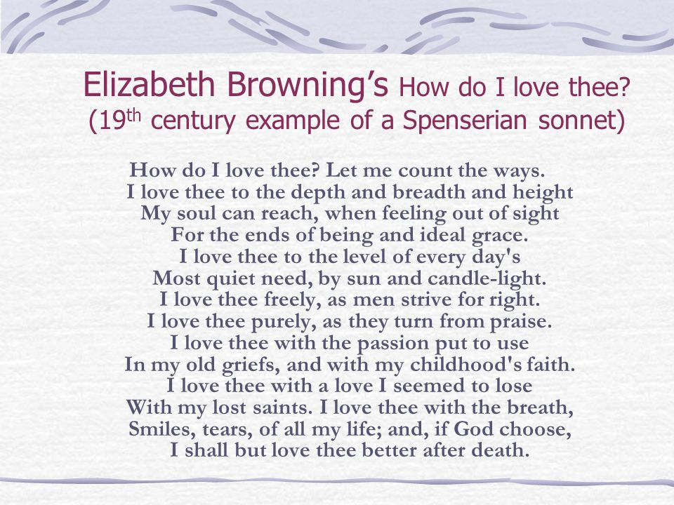 a review of elizabeth brownings how do i love the let me count the ways How do i love thee by elizabeth barrett browning is a poem from the sonnet from the portuguese sequence which the poet had written during her days of courtship by robert browning this poem is a true reflection of the intense love which the poet felt for her beloved.