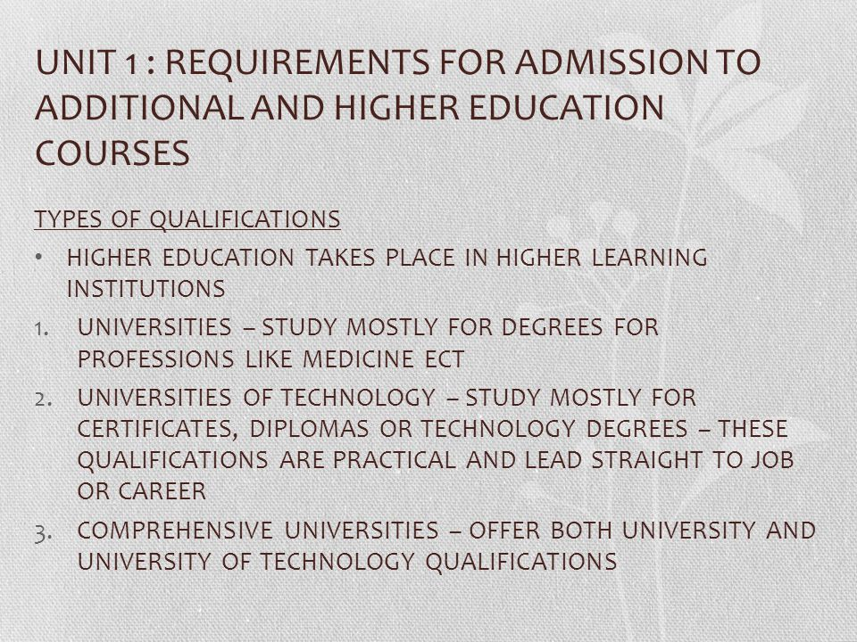UNIT 1 : REQUIREMENTS FOR ADMISSION TO ADDITIONAL AND HIGHER EDUCATION COURSES