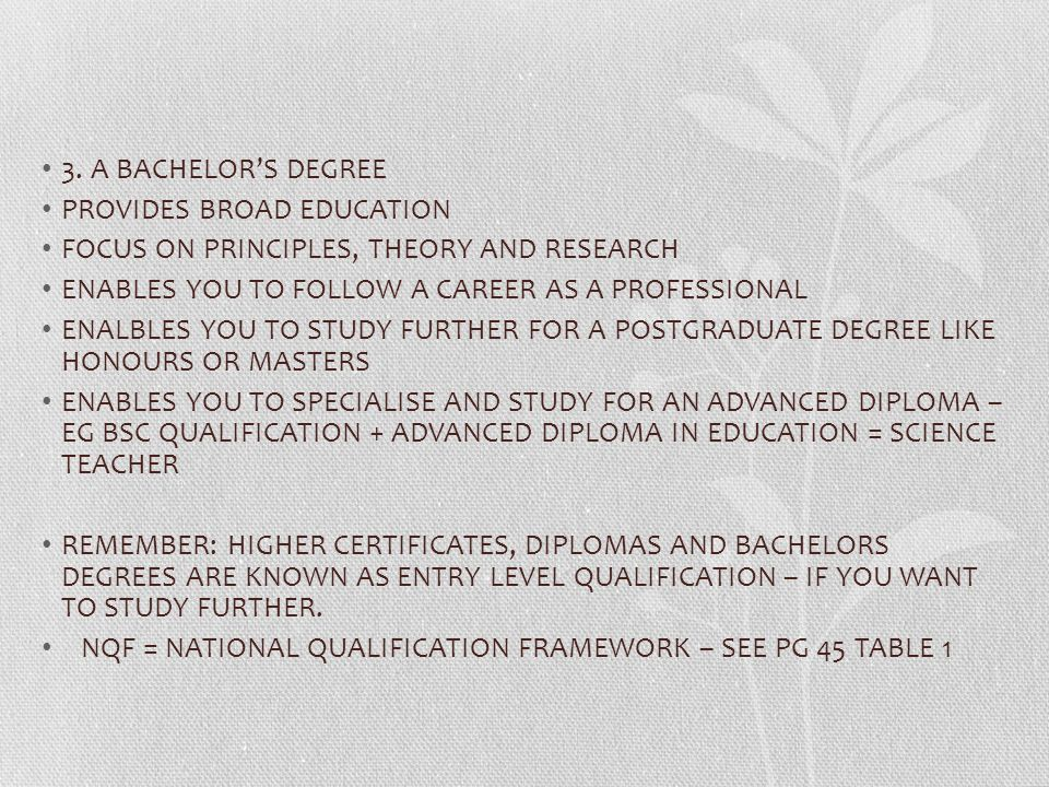 3. A BACHELOR'S DEGREE PROVIDES BROAD EDUCATION. FOCUS ON PRINCIPLES, THEORY AND RESEARCH. ENABLES YOU TO FOLLOW A CAREER AS A PROFESSIONAL.