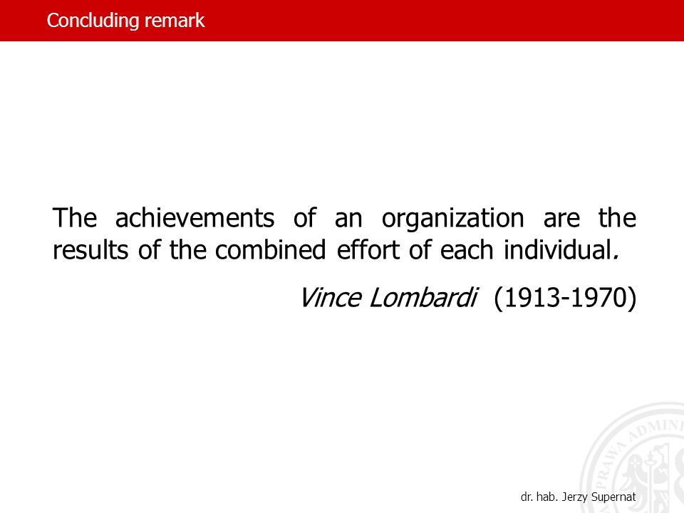 Concluding remark The achievements of an organization are the results of the combined effort of each individual.