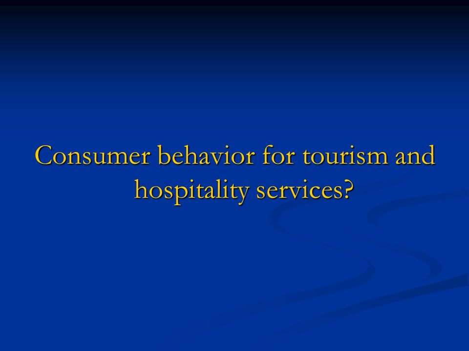 Consumer behavior for tourism and hospitality services